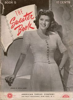 Knitting Crochet Patterns Sweater Book American Thread Cape Shawl Coat 1940 THE SWEATER BOOK, Star Book G, copyright 1940 by the American Thread Company, 32 pages, vintage pattern book, includes patterns for 16 knitted and 2 crocheted designs. #AmericanThreadCompany #VintageKnittingPatterns