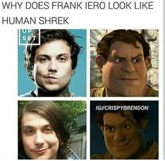"Or why does human Shrek look like Frank Iero>>> ""There's so much in the world to think about I don't want to think about memes"""