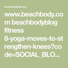 www.beachbody.com beachbodyblog fitness 8-yoga-moves-to-strengthen-knees?code=SOCIAL_BLOG_PI