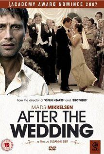 """After the Wedding"" (""Efter Brylluppet"").  Also a movie from the hands of director Susanne Bier, this is a small masterpiece too. Complicated family affairs are twisted and turned into an unpredictable story, and danish actor Mads Mikkelsen is certainly doing a great job as the movie's main character. ""After the Wedding"" was also an Academy Award nominee at the Academy Awards of 2007.  <3 <3 <3 <3 <3"