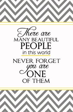 There are many beautiful people in this world never forget you are one Cute Quotes, Great Quotes, Quotes To Live By, Inspirational Quotes, Motivational Quotes, Start Quotes, Quotable Quotes, Faith Quotes, Beautiful Words