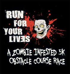 Run a Zombie 5k. The zombies would make me run faster..can you say NEW PR!?!