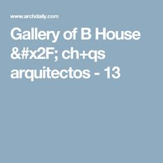 Gallery of B House / ch+qs arquitectos - 13