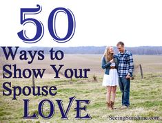50 ways to show your spouse love. Marriage takes work. Everybody knows that. A loving, healthy marriage doesn't come easy. A husband and wife both have to be intentional about showing love to one another. You have to be willing to serve one another. The best marriages include spouses who both have a desire to make the other person feel special, important.