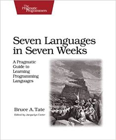 Seven Languages in Seven Weeks: A Pragmatic Guide to Learning Programming Languages (Pragmatic Programmers): Bruce Tate: 8601234653110: Amazon.com: Books