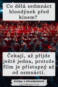 Vtipy o blondýnkách - Co dělá sedmnáct blondýnek před kinem_ Čekají, až přijde ještě jedna, protože film je přístupný až od osmnácti. Humor, Language, Memes, Funny Things, Craft, Cinema Movie Theater, Humour, Ha Ha, Creative Crafts