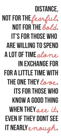 distance.... not for whimps, and not for couples that HAVE to be with one another all the time.