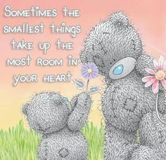 Tatty Teddy ~ Sometimes The Smallest Things Take Up The Most Room In Your Heart