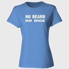 No Beard No Dice tshirt - Ladies' Cotton T-Shirt