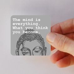 """""""The mind is everything. What you think you become."""" — Buddha"""