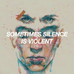 """Sometimes silence is violent."""