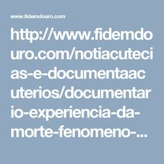 http://www.fidemdouro.com/notiacutecias-e-documentaacuterios/documentario-experiencia-da-morte-fenomeno-de-lazaro