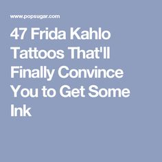 47 Frida Kahlo Tattoos That'll Finally Convince You to Get Some Ink
