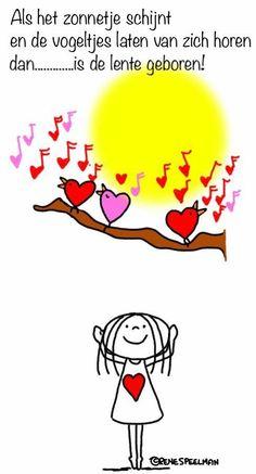 """""""Als het zonnetje schijnt en de vogeltjes laten van zich horen, dan.....is de lente geboren!"""" - Jabbertje"""