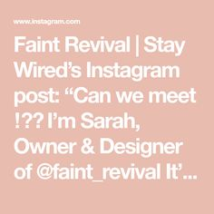 """Faint Revival   Stay Wired's Instagram post: """"Can we meet ⁉️ I'm Sarah, Owner & Designer of @faint_revival It's a new week, new season, and a lot of new faces, eh names? accounts? You…"""""""