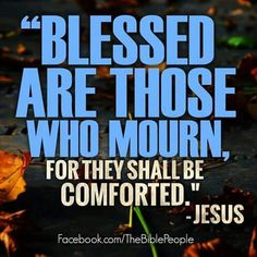 Blessed are those who Mourn, ....