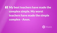 My best #teachers have made the complex simple. My worst teachers have made the simple complex ~ #\Anon.