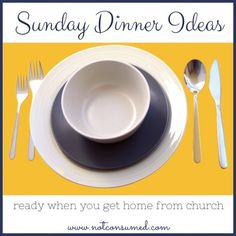 Sunday Dinner Ideas: Ready When You Return From Worship - Not Consumed