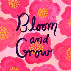 Bloom and grow #inspirational #positive