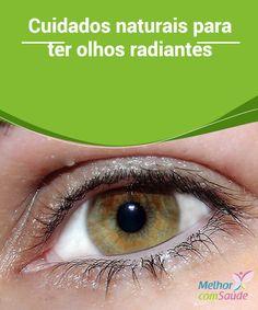Cuidados #naturais para ter #olhos radiantes Descubra os segredos naturais de #saúde e #beleza que farão com que seus olhos e olhar pareçam ainda mais bonitos, brilhantes e #radiantes.