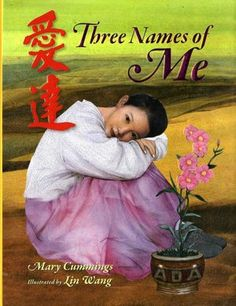 Three Names of Me by Mary Cummings-- A girl adopted from China describes how her three names--one from her birth mother, one from the orphanage, and one her American parents gave her--are each an important part of who she is.*