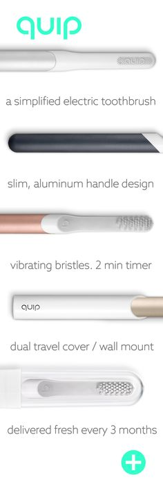 quip is honest, simple and accessible oral care that helps you focus on the basics your dentist has been teaching since you were young: 1) Brush for a full two minutes with our timed vibrating bristles 2) Brush twice daily with help from our slim metal handle designs and travel cover that doubles as wall mount and 3) Ensure your brush head is refreshed every 3 months with our $5 head delivery service. quip makes oral health accessible to everyone and starts at only $25 when ordering today!