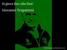 Aforisma di Giovanni Trapattoni : Si gioca fino alla fine!