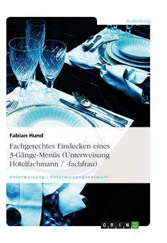 Fachgerechtes Eindecken eines 3-Gänge-Menüs (Unterweisung Hotelfachmann / -fachfrau) GRIN http://grin.to/aVLTE Amazon http://grin.to/4OtTi