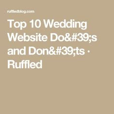 Top 10 Wedding Website Do's and Don'ts · Ruffled