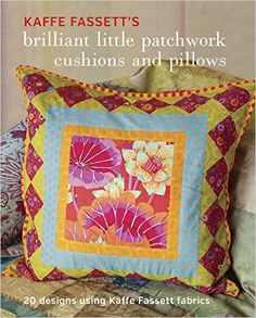 Kaffe Fassett's Brilliant Little Patchwork Cushions and Pillows: 20 patchwork projects using Kaffe Fassett fabrics: Kaffe Fassett: 9781631862618: Amazon.com: Books