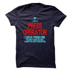 I am a Press Operator T Shirts, Hoodies. Check price ==► https://www.sunfrog.com/LifeStyle/I-am-a-Press-Operator-14452696-Guys.html?41382
