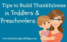 Tips to Build Thankfulness in Toddlers and Preschoolers #tendermoms @Titus2Teacher www.teachersofgoodthings.com