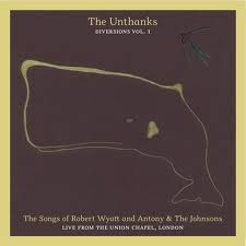 The Unthanks - Diversions, Vol. 1: The Songs of Robert Wyatt and Antony & the Johnsons: Live From the Union Chapel, London