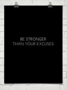 Be stronger than your excuses.