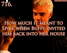 When Spike was so happy because Buffy invited him back into her house.