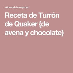 Receta de Turrón de Quaker {de avena y chocolate}