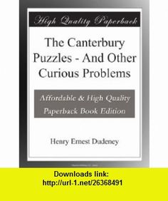 The Canterbury Puzzles - And Other Curious Problems Henry Ernest Dudeney ,   ,  , ASIN: B003YMO9AS , tutorials , pdf , ebook , torrent , downloads , rapidshare , filesonic , hotfile , megaupload , fileserve