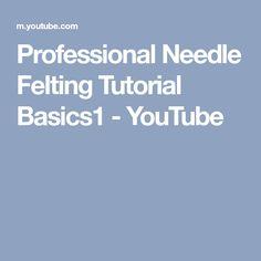 Professional Needle Felting Tutorial Basics1 - YouTube