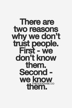 Basically dont trust people, quotable quotes, funny quotes, it's funny , Trust Quotes, Quotable Quotes, Words Quotes, Quotes To Live By, Me Quotes, Funny Quotes, It's Funny, Sad Sayings, True Words