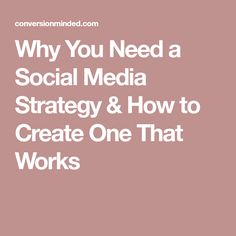 Why You Need a Social Media Strategy & How to Create One That Works