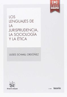 Los lenguajes de la jurisprudencia, la sociología y la ética / Ulises Schmill Ordóñez. - 2015