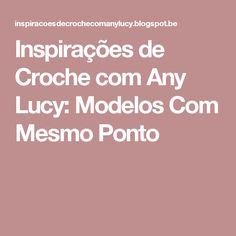 Inspirações de Croche com Any Lucy: Modelos Com Mesmo Ponto