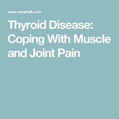 Thyroid Disease: Coping With Muscle and Joint Pain