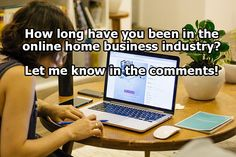 How long have you been in the online home business industry?  Let me know in the comments.  #onlinehomebusiness #Pinterest