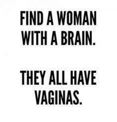 Find a woman with a brain. intelligence is the only thing i will ever find sexy Sarcasm Quotes, Wise Quotes, Great Quotes, Funny Quotes, Inspirational Quotes, Quotable Quotes, Intelligence Is Sexy, Intelligence Quotes, Lol