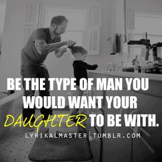 Be the kind of man you would want your daughter to be with. Treat women the way you want your daughter to be treated. Actions speak louder than words. You are teaching her. Father Daughter Quotes, Father Quotes, Dad Quotes, Great Quotes, To My Daughter, Love Quotes, Inspirational Quotes, Family Quotes, Random Quotes