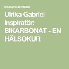 Ulrika Gabriel Inspiratör: BIKARBONAT - EN HÄLSOKUR