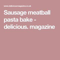 Sausage meatball pasta bake - delicious. magazine