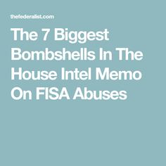 The 7 Biggest Bombshells In The House Intel Memo On FISA Abuses