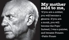 Picasso on a Mother's Advice